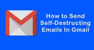 Cómo enviar correos electrónicos autodestructivos a tus amigos en Gmail