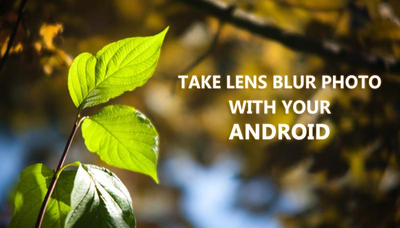 Cómo tomar una foto borrosa del lente con su cámara Android