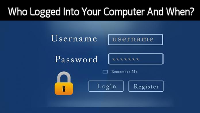 Cómo encontrar quién entró en su ordenador y cuándo