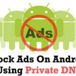 Cómo bloquear los anuncios en Android usando el DNS privado