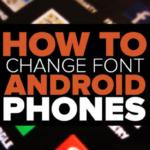 Cómo cambiar las fuentes en Android (con o sin raíz)