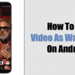 Cómo hacer que un vídeo sea tu fondo de pantalla en Android