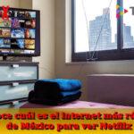 ¿Cuál es el internet más rápido de México para ver Netflix?